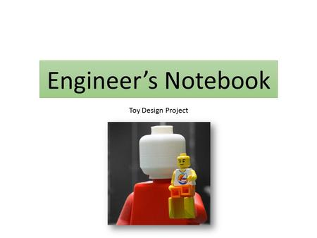 Engineer's Notebook Toy Design Project. Essential Questions What is an engineer's notebook? Why is an engineer's notebook essential to the success of.