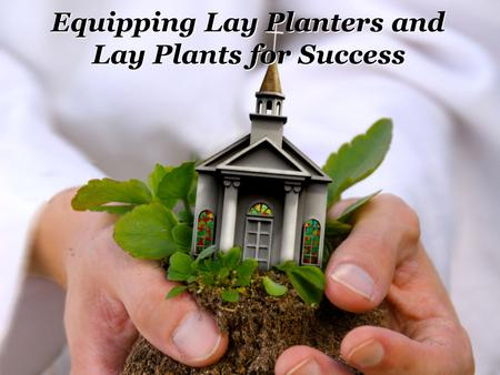 Equipping Lay Planters and Lay Plants for Success.