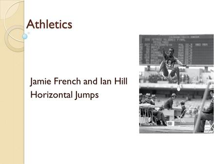 Athletics Jamie French and Ian Hill Horizontal Jumps.