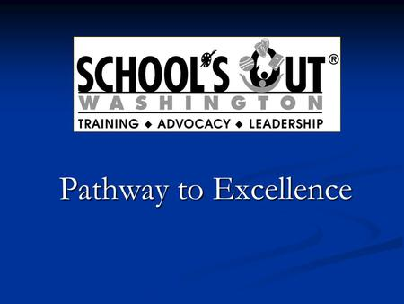 Pathway to Excellence. School's Out Washington provides services and guidance for organizations to ensure all young people have safe places to learn and.