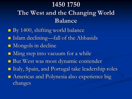 1450 1750 The West and the Changing World Balance By 1400, shifting world balance By 1400, shifting world balance Islam declining—fall of the Abbasids.