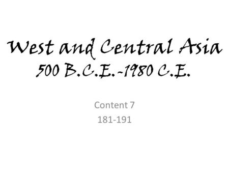 West and Central Asia 500 B.C.E.-1980 C.E. Content 7 181-191.