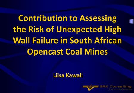 Contribution to Assessing the Risk of Unexpected High Wall Failure in South African Opencast Coal Mines Liisa Kawali.