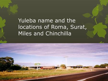 Yuleba name and the locations of Roma, Surat, Miles and Chinchilla.