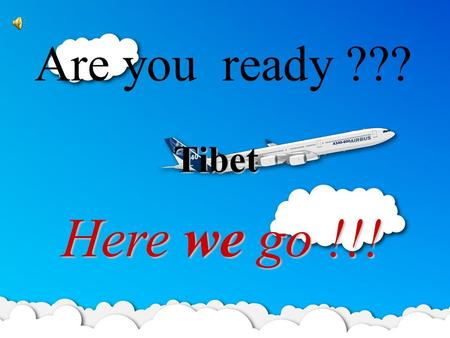 Are you ready ???Tibet Here we go !!! 一、 Geography Overview 二、 National Culture.