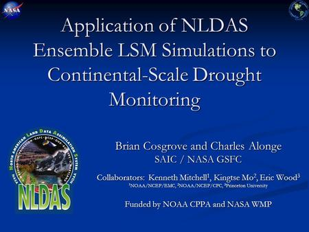 Application of NLDAS Ensemble LSM Simulations to Continental-Scale Drought Monitoring Brian Cosgrove and Charles Alonge SAIC / NASA GSFC Collaborators: