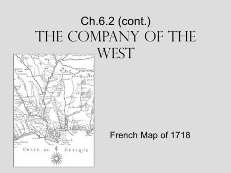 Ch.6.2 (cont.) The Company of the West French Map of 1718.