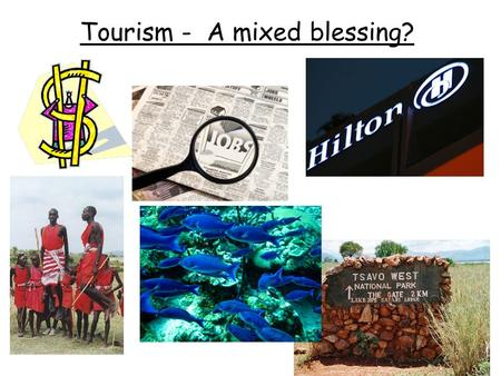 Tourism - A mixed blessing?. Why do tourist destinations have to managed to ensure sustainability? Problems created by tourism Benefits created by tourism.