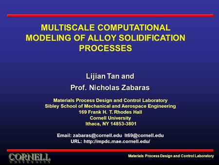 Materials Process Design and Control Laboratory MULTISCALE COMPUTATIONAL MODELING OF ALLOY SOLIDIFICATION PROCESSES Materials Process Design and Control.