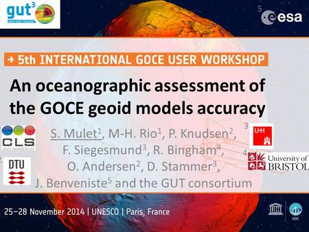 An oceanographic assessment of the GOCE geoid models accuracy S. Mulet 1, M-H. Rio 1, P. Knudsen 2, F. Siegesmund 3, R. Bingham 4, O. Andersen 2, D. Stammer.