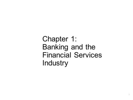 Chapter 1: Banking and the Financial Services Industry 1.