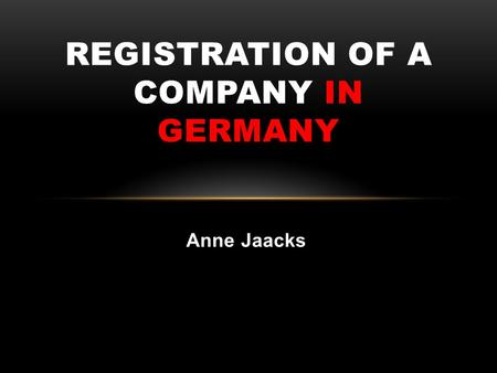 Anne Jaacks REGISTRATION OF A COMPANY IN GERMANY.