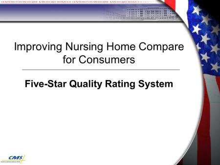 Improving Nursing Home Compare for Consumers Five-Star Quality Rating System.