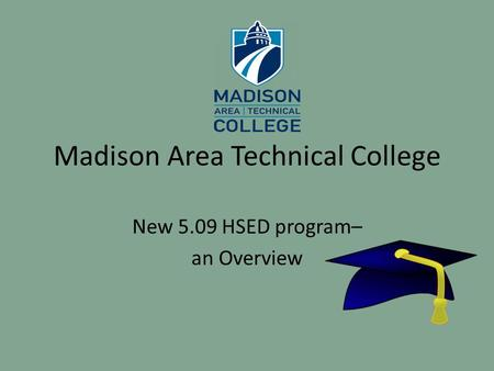 Madison Area Technical College New 5.09 HSED program– an Overview.