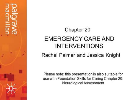 Emergency Care & Interventions: Neurological Assessment Rachel Palmer and Jessica Knight EMERGENCY CARE AND INTERVENTIONS Chapter 20 Please note: this.