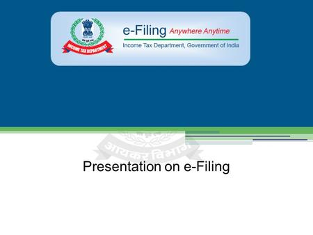Presentation on e-Filing. What is e-Filing The process of electronically filing Income tax Returns/Forms through the internet is known as e-Filing. e-Filing.