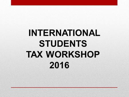 INTERNATIONAL STUDENTS TAX WORKSHOP 2016. INTRODUCTORY ITEMS Did you have health insurance you purchased from the Health Insurance Marketplace?