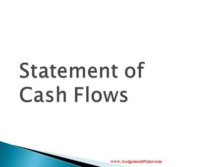 Www.AssignmentPoint.com.  Provide information about cash receipts and payments during an accounting period  Helps us see how financial position changes.
