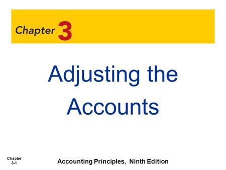 Chapter 3-1 Adjusting the Accounts Accounting Principles, Ninth Edition.