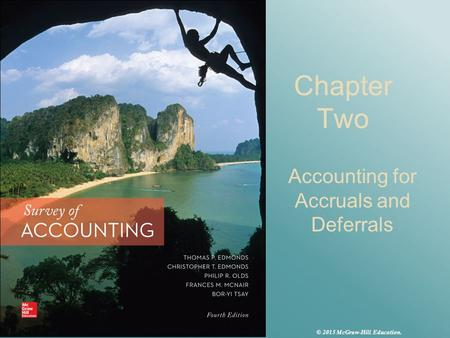 Chapter Two Accounting for Accruals and Deferrals © 2015 McGraw-Hill Education.