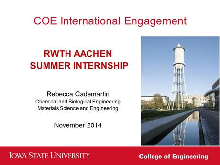 COE International Engagement RWTH AACHEN SUMMER INTERNSHIP Rebecca Cademartiri Chemical and Biological Engineering Materials Science and Engineering November.