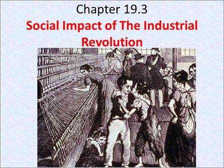 Chapter 19.3 Social Impact of The Industrial Revolution.