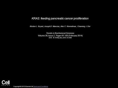 KRAS: feeding pancreatic cancer proliferation Kirsten L. Bryant, Joseph D. Mancias, Alec C. Kimmelman, Channing J. Der Trends in Biochemical Sciences Volume.
