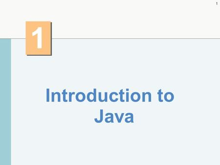 1 1 1 Introduction to Java. 2 History of Java Java – Originally for intelligent consumer-electronic devices – Then used for creating Web pages with dynamic.