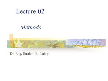 Lecture 02 Dr. Eng. Ibrahim El-Nahry Methods. 2 Learning Objectives Class Definition includes both methods and data properties Method Definition and Declaration.
