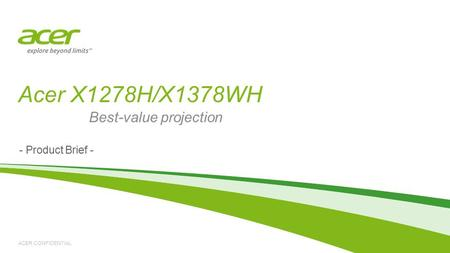 ACER CONFIDENTIAL Acer X1278H/X1378WH Best-value projection - Product Brief -