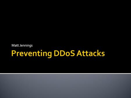 Matt Jennings.  What is DDoS?  Recent DDoS attacks  History of DDoS  Prevention Techniques.