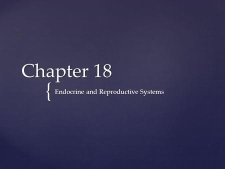 { Chapter 18 Endocrine and Reproductive Systems. Define the following vocabulary terms: -Endocrine glands -Hormones -Thyroid gland -Parathyroid Glands.