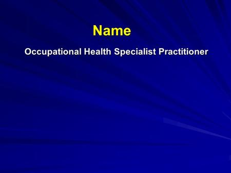Name Occupational Health Specialist Practitioner.
