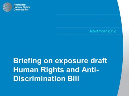 November 2012 Briefing on exposure draft Human Rights and Anti- Discrimination Bill.