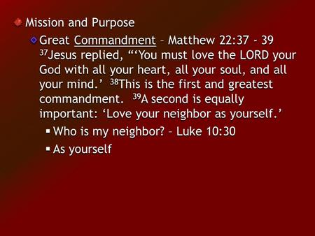 "Mission and Purpose Great Commandment – Matthew 22:37 - 39 37 Jesus replied, ""'You must love the LORD your God with all your heart, all your soul, and."