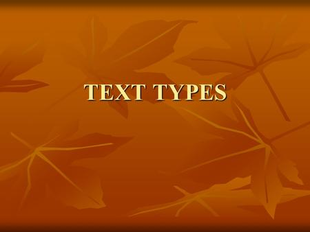 TEXT TYPES. 1) The holistic perspective implies the overall meaning of a text as a complex system This examines macro-level or textual features first.