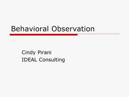 Behavioral Observation Cindy Pirani IDEAL Consulting.
