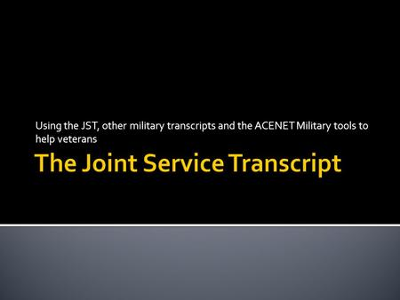 Using the JST, other military transcripts and the ACENET Military tools to help veterans.