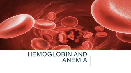 HEMOGLOBIN AND ANEMIA. Objectives Measure the level of hemoglobin Determination of Glucose-6 phosphate dehydrogenase activity and anima diagnosis Determination.