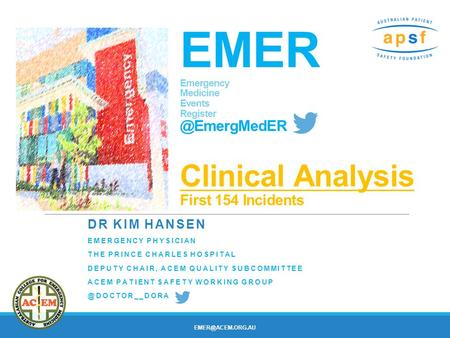 EMER Emergency Medicine Events Clinical Analysis First 154 Incidents DR KIM HANSEN EMERGENCY PHYSICIAN THE PRINCE CHARLES HOSPITAL.