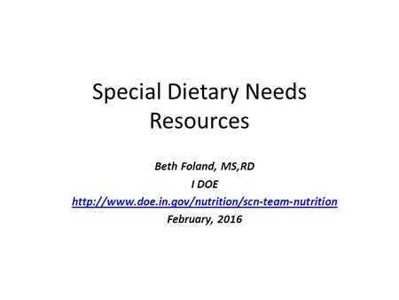 Special Dietary Needs Resources Beth Foland, MS,RD I DOE  February, 2016.