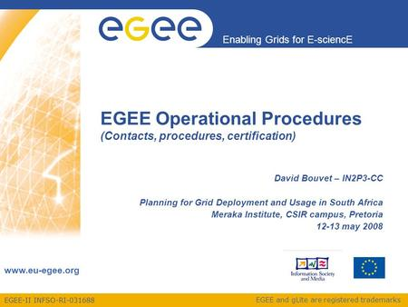EGEE-II INFSO-RI-031688 Enabling Grids for E-sciencE www.eu-egee.org EGEE and gLite are registered trademarks EGEE Operational Procedures (Contacts, procedures,