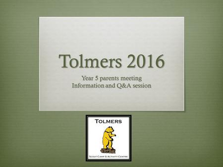 Tolmers 2016 Year 5 parents meeting Information and Q&A session.