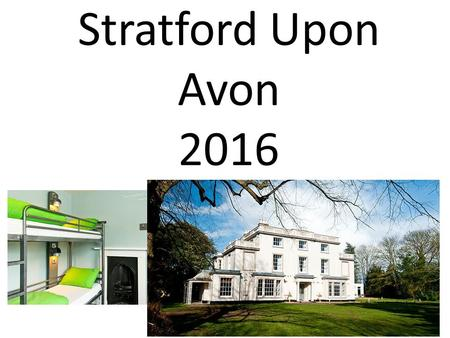 Stratford Upon Avon 2016. PURPOSE : To enhance knowledge of the Tudor era, particularly the importance of Shakespeare and the significance of Mary Arden.