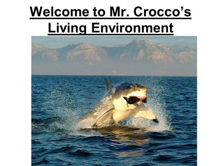 Welcome to Mr. Crocco's Living Environment. What is Science? Science is an organized way of using evidence to learn about the real or natural world. The.