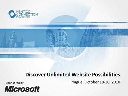 Discover Unlimited Website Possibilities Prague, October 18-20, 2010 Sponsored by.