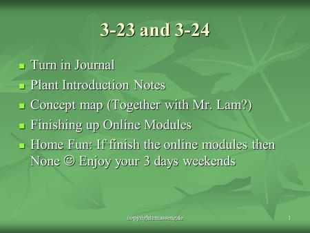3-23 and 3-24 Turn in Journal Turn in Journal Plant Introduction Notes Plant Introduction Notes Concept map (Together with Mr. Lam?) Concept map (Together.