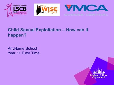 AnyName School Year 11 Tutor Time Child Sexual Exploitation – How can it happen?