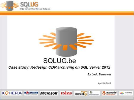 SQLUG.be Case study: Redesign CDR archiving on SQL Server 2012 By Ludo Bernaerts April 16,2012.