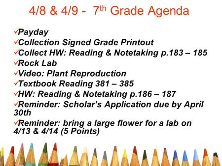 4/8 & 4/9 - 7 th <strong>Grade</strong> Agenda Payday Collection Signed <strong>Grade</strong> Printout Collect HW: Reading & Notetaking p.183 – 185 Rock Lab Video: <strong>Plant</strong> Reproduction Textbook.